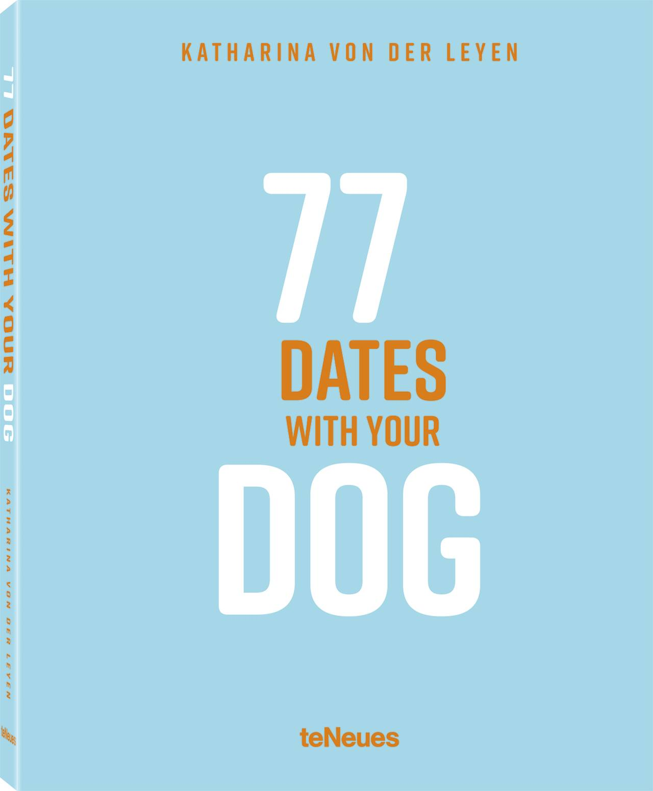 © 77 Dates with Your Dog by Katharina von der Leyen, published by teNeues, www.teneues.com