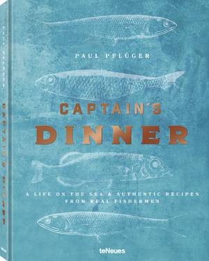 © Captain's Dinner - A life on the sea & authentic recipes from real fishermen - Paul Pflüger, published by teNeues, www.teneues.com, @thecaptainsdinner