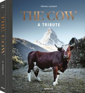 © The Cow - A Tribute by Werner Lampert, published by teNeues, www.teneues.com, Evolèner, Valais, Switzerland, © Werner Lampert GmbH, Photo Ramona Waldner