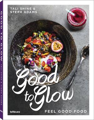 © Good to Glow - Feel-Good Food by Tali Shine and Steph Adams, published by teNeues, www.teneues.com. Photo © Nikki To