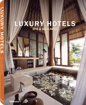 © Luxury Hotels Spa & Wellness, Photo © Four Seasons Hotels & Resorts, published by teNeues, www.teneues.com
