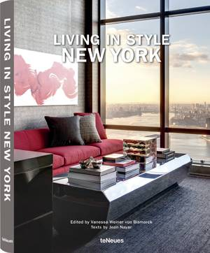 © Living in Style New York, edited by Vanessa Weiner von Bismarck, On Top of the World, Midtown East, published by teNeues, www.teneues.com. Photo © Dana Meilijson
